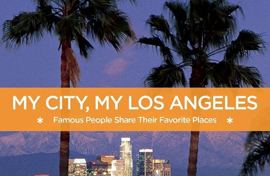 My City, My Los Angeles: Famous People Share Their Favorite Places